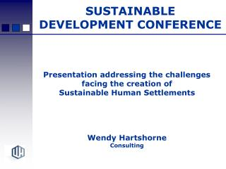 Presentation addressing the challenges  facing the creation of Sustainable Human Settlements