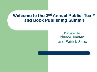 Welcome to the 2 nd  Annual Publici-Tea™ and Book Publishing Summit