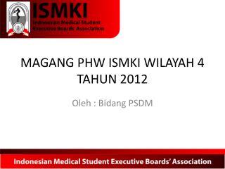 MAGANG PHW ISMKI WILAYAH 4 TAHUN 2012