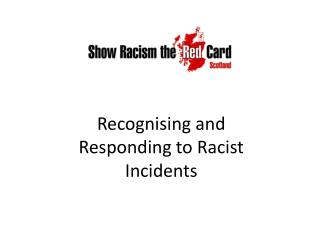 Recognising and Responding to Racist Incidents