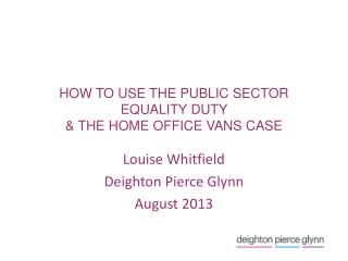 HOW TO USE THE PUBLIC SECTOR EQUALITY DUTY  & THE HOME OFFICE VANS CASE