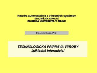 TECHNOLOGICKÁ PRÍPRAVA VÝROBY /základné informácie/