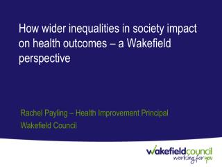 How wider inequalities in society impact on health outcomes – a Wakefield perspective