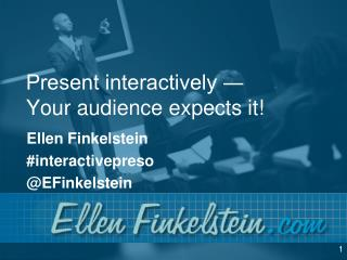 Present interactively ―  Your audience expects it!