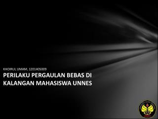 KHOIRUL UMAM, 1201405009 PERILAKU PERGAULAN BEBAS DI KALANGAN MAHASISWA UNNES