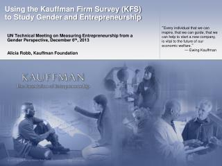 Using the Kauffman Firm Survey (KFS)  to Study Gender and Entrepreneurship