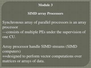 Module 3 SIMD array Processors Synchronous array of parallel processors is an array processor