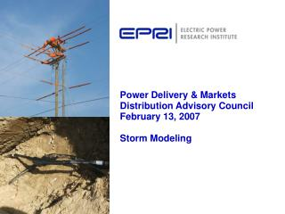 Power Delivery & Markets Distribution Advisory Council February 13, 2007 Storm Modeling