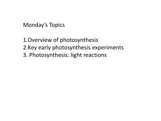 Monday's Topics  Overview of photosynthesis Key early photosynthesis experiments
