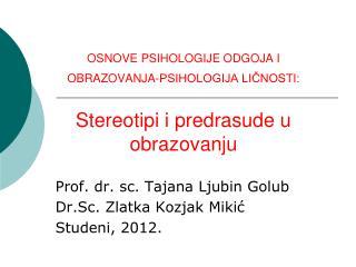 Prof. dr. sc. Tajana Ljubin Golub  Dr.Sc. Zlatka Kozjak Miki? Studeni, 2012.