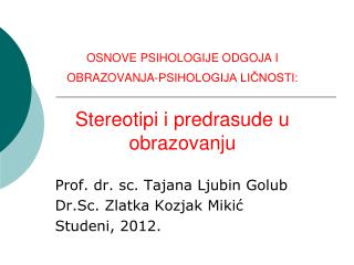 Prof. dr. sc. Tajana Ljubin Golub  Dr.Sc. Zlatka Kozjak Mikić Studeni, 2012.