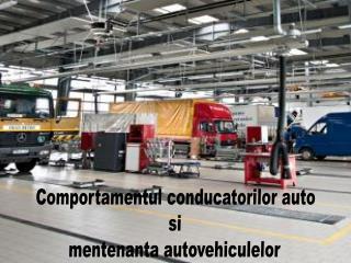 Comportamentul conducatorilor  auto si mentenanta autovehiculelor