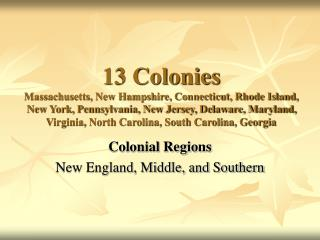 13 Colonies Massachusetts, New Hampshire, Connecticut, Rhode Island, New York, Pennsylvania, New Jersey, Delaware, Maryl