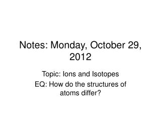 Notes: Monday, October 29, 2012