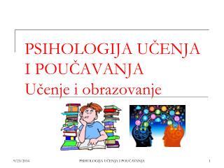 PSIHOLOGIJA UČENJA I POUČAVANJA Učenje i obrazovanje