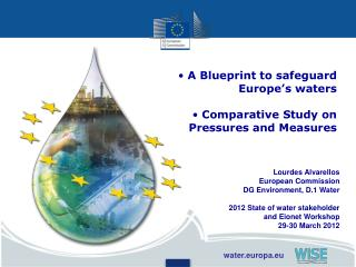 Lourdes Alvarellos European Commission DG Environment, D.1 Water 2012 State of water stakeholder