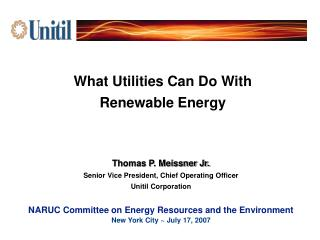 Thomas P. Meissner Jr. Senior Vice President, Chief Operating Officer Unitil Corporation