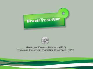 Ministry of External Relations (MRE) Trade and Investment Promotion Department (DPR)