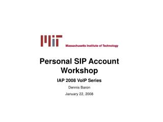 Personal SIP Account Workshop IAP 2008 VoIP Series Dennis Baron January 22, 2008