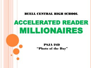 BUELL CENTRAL HIGH SCHOOL ACCELERATED READER  MILLIONAIRES