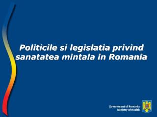 Politicile si legislatia privind sanatatea mintala  in Romania