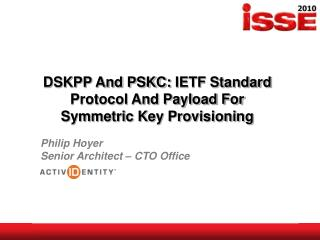 DSKPP And PSKC:  IETF Standard Protocol And Payload For Symmetric Key Provisioning