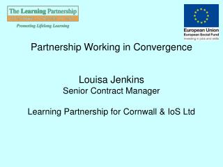 Partnership Working in Convergence Louisa Jenkins Senior Contract Manager