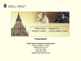 Presentation   Public Sector Integrity Commissioner 60 Queen Street, 7 th  floor Ottawa ON K1P 5Y7