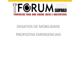 DESAFIOS DE MOBILIDADE  PROPOSTAS EMERGENCIAIS