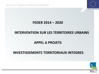 FEDER 2014 – 2020 INTERVENTION SUR LES TERRITOIRES URBAINS  APPEL A PROJETS