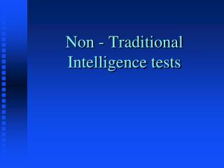 Non - Traditional Intelligence tests