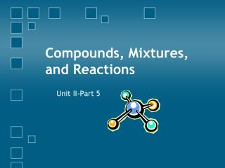 Compounds, Mixtures, and Reactions