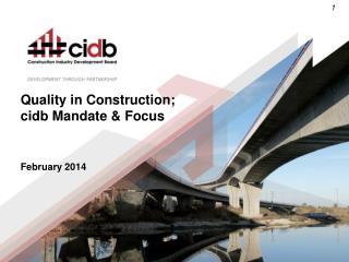 Quality in Construction; cidb Mandate & Focus