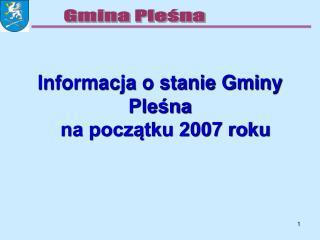 Informacja o stanie Gminy  Pleśna    na początku 2007 roku