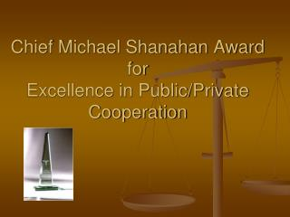 Chief Michael Shanahan Award for Excellence in Public/Private Cooperation
