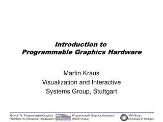 Introduction to  Programmable Graphics Hardware