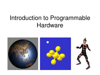 Introduction to Programmable Hardware