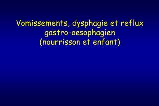 Vomissements, dysphagie et reflux gastro-oesophagien  (nourrisson et enfant)