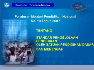 Per aturan  M en teri Pendidi k an N as ional No. 19 Tahun 2007