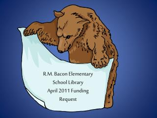 R.M. Bacon Elementary School Library April 2011 Funding Request
