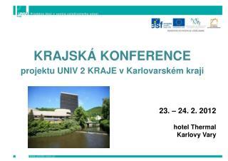 KRAJSK� KONFERENCE  projektu UNIV 2 KRAJE  v Karlovarsk�m  kraji