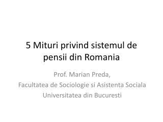 5 Mituri privind sistemul de pensii din Romania