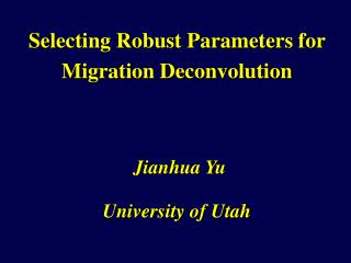 Selecting Robust Parameters for Migration Deconvolution