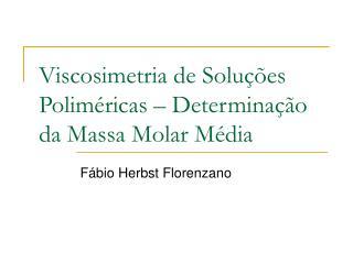 Viscosimetria de Soluções Poliméricas – Determinação da Massa Molar Média