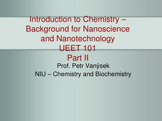 Introduction to Chemistry – Background for Nanoscience and Nanotechnology UEET 101 Part II