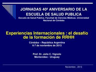 Experiencias Internacionales : el desafío de la formación de RRHH Córdoba – República Argentina