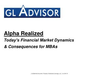 Alpha Realized Today's Financial Market Dynamics                   & Consequences for MBAs
