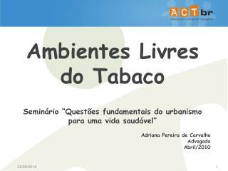 """Ambientes Livres do Tabaco Seminário """"Questões fundamentais do urbanismo para uma vida saudável"""""""