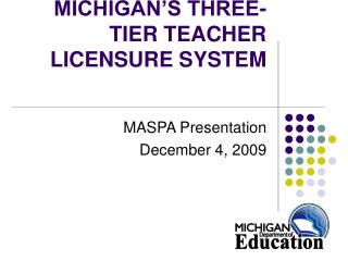 MICHIGAN'S THREE-TIER TEACHER LICENSURE SYSTEM