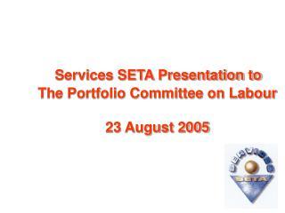 Services SETA Presentation to  The Portfolio Committee on Labour  23 August 2005